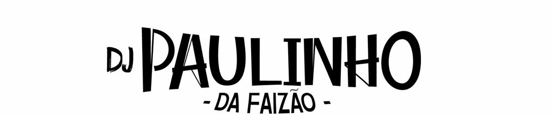 DJ PAULINHO DA FAIZÃO ✪