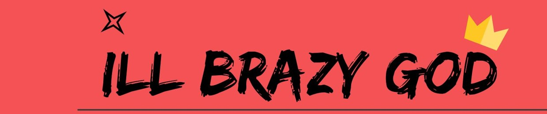 IllBrazyGod