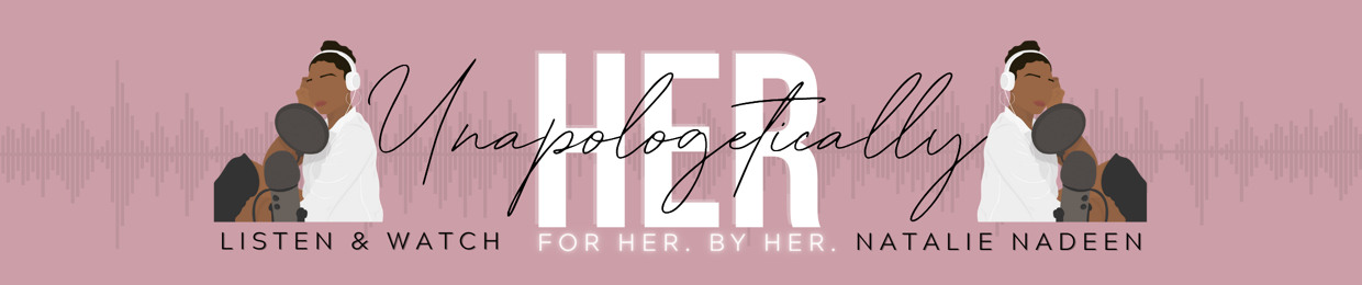Unapologetically Her Podcast